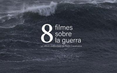 8 filmes sobre la guerra, de Pablo Casanueva
